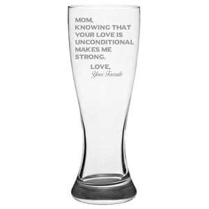 Mom Knowing Your Love is Unconditional Make Me Strong - Love, Your Favorite -Gift for Mom - Love My Mother - 19-oz. Pilsner Glass Pub Glasses Pilsner Glass PrintTech Default Title