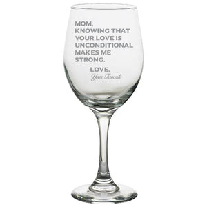 Mom Knowing Your Love is Unconditional Make Me Strong - Love, Your Favorite -Gift for Mom - Love My Mother - 20 oz. White Wine Glasses White Wine Glass PrintTech Default Title
