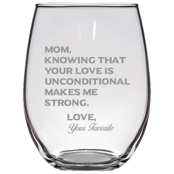 Mom Knowing Your Love is Unconditional Make Me Strong - Love, Your Favorite -Gift for Mom - Love My Mother - 21-oz. Stemless Glass Wine Glasses Stemless Wine Glass PrintTech Default Title