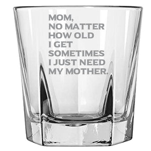 Mom No Matter How Old I Get, Sometimes I Just Need My Mother-Gift for Mom- Love My Mom - 12.5-oz. Faceted Glass Bourbon Rocks Glasses Rock Glass PrintTech Default Title