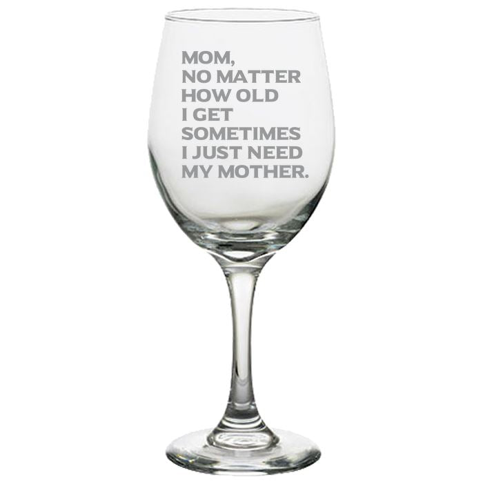 Mom No Matter How Old I Get, Sometimes I Just Need My Mother-Gift for Mom- Love My Mom - 20 oz. White Wine Glasses White Wine Glass PrintTech Default Title