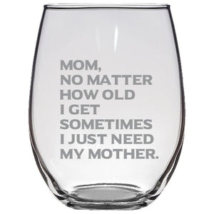 Mom No Matter How Old I Get, Sometimes I Just Need My Mother-Gift for Mom- Love My Mom - 21-oz. Stemless Glass Wine Glasses Stemless Wine Glass PrintTech Default Title