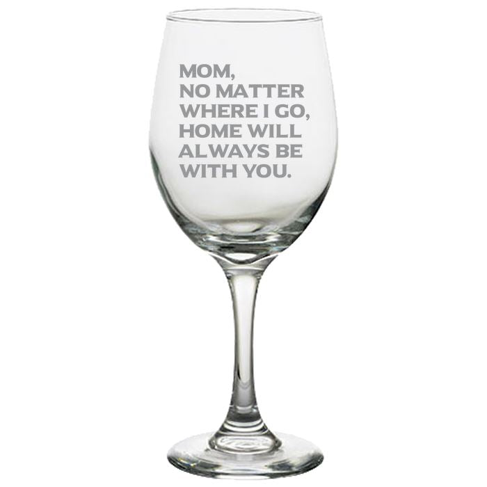 Mom No Matter Where I Go, Home Will Always Be With You - Love My Mother Gift for Mother - 20 oz. White Wine Glasses White Wine Glass PrintTech Default Title