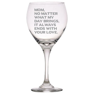 Mom, What Ever My Day Brings, It Always Ends With Your Love - Gift for Mom - Love My Mother - 20 oz. Red Wine Glasses Red Wine Glass PrintTech Default Title