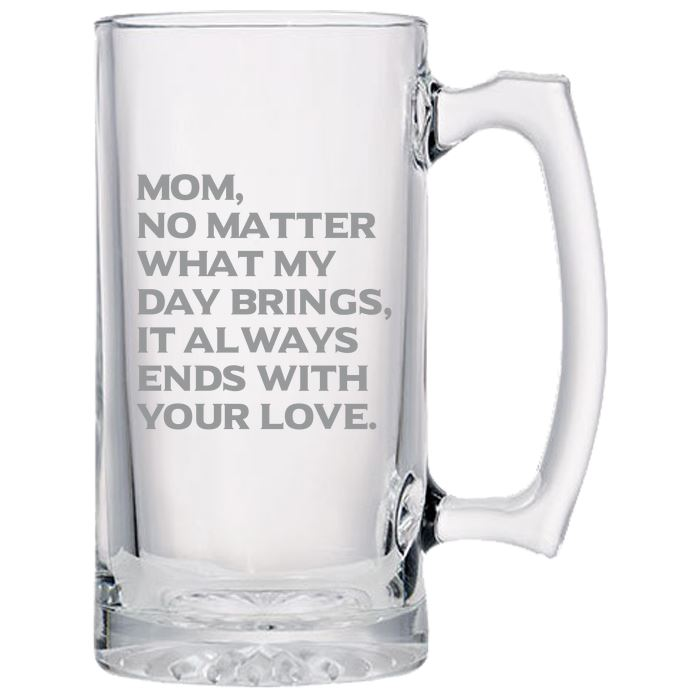 Mom, What Ever My Day Brings, It Always Ends With Your Love - Gift for Mom - Love My Mother - 24 oz. Sport Glass Tankard Beer Mug Beer Mugs PrintTech Default Title