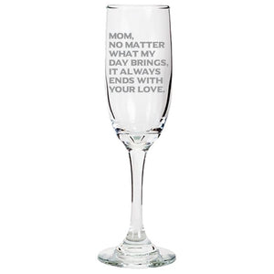 Mom, What Ever My Day Brings, It Always Ends With Your Love - Gift for Mom - Love My Mother - 6.25-oz. Tapered Champagne Flutes Champaign Flute PrintTech Default Title
