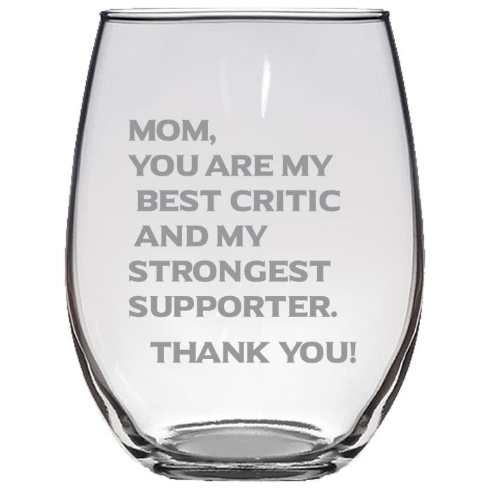 Mom You Are My Best Critics and My Strongest Supporter -Gift for Mom - Love My Mother - 21-oz. Stemless Glass Wine Glasses Stemless Wine Glass PrintTech Default Title