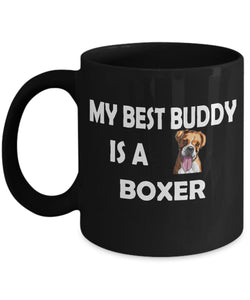 My Best Buddy is a Boxer Coffee (or Tea) Black 11 ounce Ceramic Mug - Novelty Cup, Gift idea for a Dog Lover Coffee Mug Gearbubble