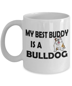 My Best Buddy is a Bulldog Coffee (or Tea) 11 ounce Ceramic Mug - Novelty Cup, Gift idea for a Dog Lover Coffee Mug Gearbubble
