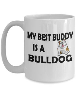 My Best Buddy is a Bulldog Coffee (or Tea) 15 oz Mug - Novelty Cup, Gift idea for a Dog Lover Coffee Mug Gearbubble