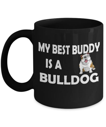 My Best Buddy is a Bulldog Coffee (or Tea) Black 11 ounce Ceramic Mug - Novelty Cup, Gift idea for a Dog Lover Coffee Mug Gearbubble