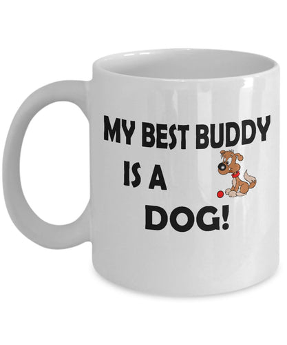 My Best Buddy is a Dog Coffee (or Tea) 11 ounce Ceramic Mug - Novelty Cup, Gift idea for a Dog Lover Coffee Mug Gearbubble