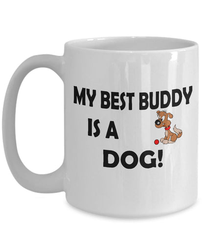 My Best Buddy is a Dog Coffee (or Tea) 15 oz Mug - Novelty Cup, Gift idea for a Dog Lover Coffee Mug Gearbubble