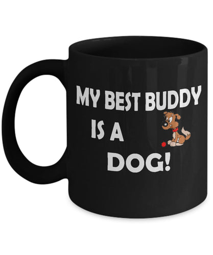 My Best Buddy is a Dog Coffee (or Tea) Black 11 ounce Ceramic Mug - Novelty Cup, Gift idea for a Dog Lover Coffee Mug Gearbubble