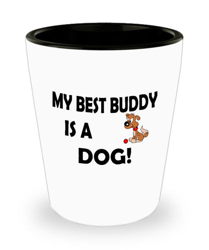My Best Buddy is a Dog Shot Glass (1.5 ounce) - Novelty Jigger, Gift idea for a Dog Lover Shot Glass Gearbubble