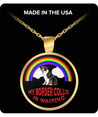 My Border Collie Is Waiting At The Rainbow Bridge- Dog Lover - Necklace Necklace Gearbubble