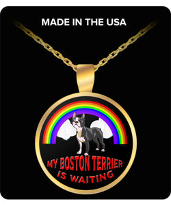My Boston Terrier Is Waiting At The Rainbow Bridge- Dog Lover - Necklace Necklace Gearbubble