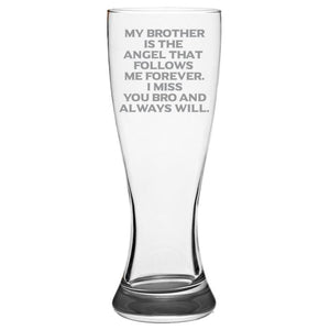 My Brother is the Angel That Follows Me Forever. I Miss You Bro and Always Will -Gone but not forgotten - 19-oz. Pilsner Glass Pub Glasses Pilsner Glass PrintTech Default Title