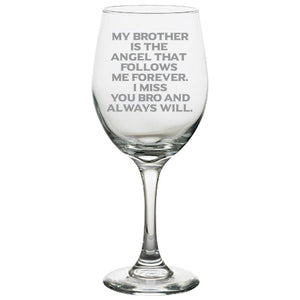 My Brother is the Angel That Follows Me Forever. I Miss You Bro and Always Will -Gone but not forgotten - 20 oz. White Wine Glasses White Wine Glass PrintTech Default Title