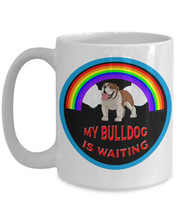 My Bulldog Is Waiting At The Rainbow Bridge - Coffee Mug Coffee Mug Gearbubble