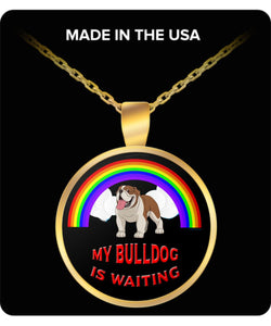 My Bulldog Is Waiting At The Rainbow Bridge- Dog Lover - Necklace Necklace Gearbubble