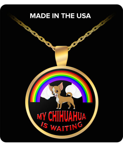 My Chihuahua Is Waiting At The Rainbow Bridge- Dog Lover - Necklace* Necklace Gearbubble