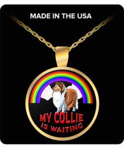 My Collie Is Waiting At The Rainbow Bridge- Dog Lover - Necklace Necklace Gearbubble