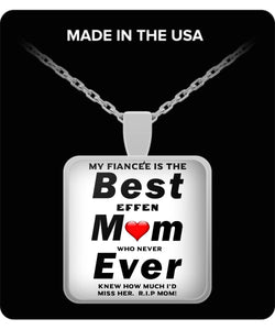 My Fiancee is The Best Mom Ever who never knew how much I'd miss her RIP. - Great Effen Mom - Necklace Gift Sterling Silver Plated 1 inch Necklace Gearbubble