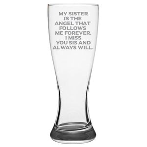 My Sister is the Angel That Follows Me Forever. I Miss You Sis and Always Will -Gone but not forgotten - 19-oz. Pilsner Glass Pub Glasses Pilsner Glass PrintTech Default Title