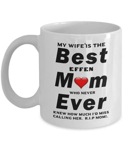 My Wife is The Best Mom Ever and I miss calling her R.I.P. Coffee Mug - Great Effen Mom - Gift 11 ounce Ceramic Coffee Mug Gearbubble
