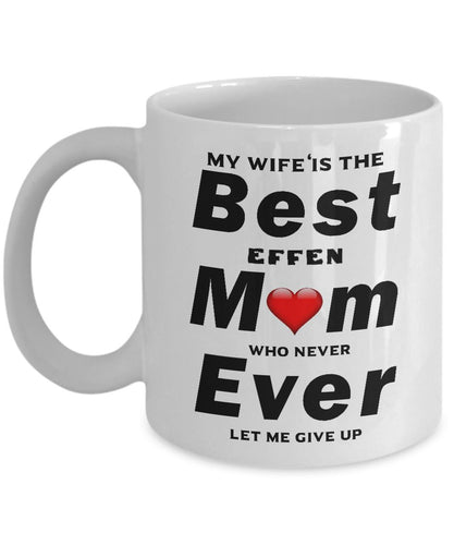 My Wife is The Best Mom Ever never let me give up Coffee Mug - Great Effen Mom - Gift 11 ounce Ceramic Coffee Mug Gearbubble
