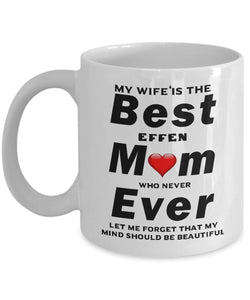 My Wife is The Best Mom Ever taught me my mind is beautiful Coffee Mug - Great Effen Mom - Gift 11 ounce Ceramic Coffee Mug Gearbubble