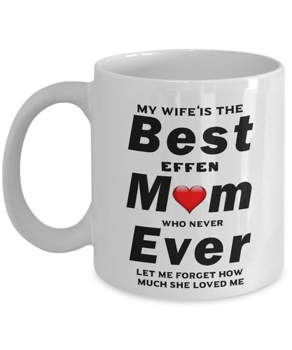 My Wife is The Best Mom Ever who always loved me Coffee Mug - Great Effen Mom - Gift 11 ounce Ceramic Coffee Mug Gearbubble
