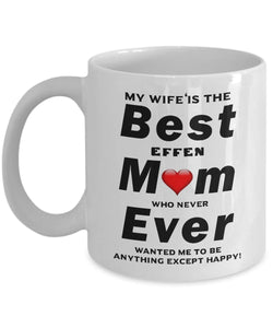 My Wife is The Best Mom Ever who always wanted me to be happy Coffee Mug - Great Effen Mom - Gift 11 ounce Ceramic Coffee Mug Gearbubble