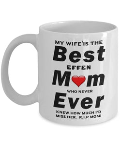 My Wife is The Best Mom Ever who never knew how much I'd miss her R.I.P. Coffee Mug - Great Effen Mom - Gift 11 ounce Ceramic Coffee Mug Gearbubble