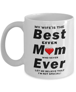 My Wife is The Best Mom Ever who never let me believe I'm not special Coffee Mug - Great Effen Mom - Gift 11 ounce Ceramic Coffee Mug Gearbubble