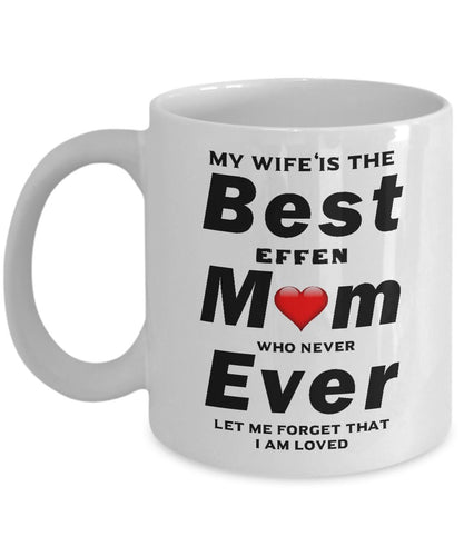 My Wife is The Best Mom Ever who never let me forget I am loved Coffee Mug - Great Effen Mom - Gift 11 ounce Ceramic Coffee Mug Gearbubble