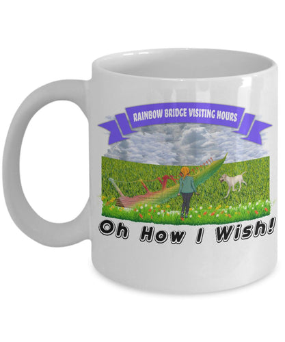 Rainbow Bridge Visiting Hours - Oh How I WISH! Coffee Mug Gearbubble