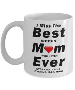 RIP I Miss The Best Mom Ever - who never doesn't have time to listen to me- Coffee Mug - Great Effen Mom - - Gift 11 ounce Ceramic Coffee Mug Gearbubble