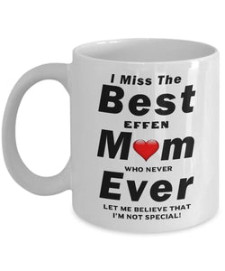 RIP I Miss The Best Mom Ever who never let me believe I'm not special Coffee Mug - Great Effen Mom - - Gift 11 ounce Ceramic Coffee Mug Gearbubble