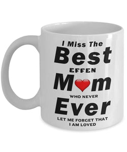 RIP I Miss The Best Mom Ever who never let me forget I am loved Coffee Mug - Great Effen Mom - - Gift 11 ounce Ceramic Coffee Mug Gearbubble