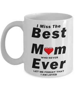 RIP I Miss The Best Mom Ever who never let me forget I am loved Coffee Mug - Great Mom - - Gift 11 ounce Ceramic Coffee Mug Gearbubble