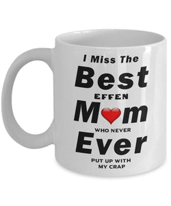 RIP I Miss The Best Mom Ever -Who never put up with my crap- Great Effen Mom - - Gift 11 ounce Ceramic Coffee Mug Gearbubble
