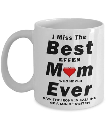 RIP I Miss The Best Mom Ever who never saw the irony in calling me a Son-Of-A-Bitch Coffee Mug - Great Effen Mom - - Gift 11 ounce Ceramic Coffee Mug Gearbubble