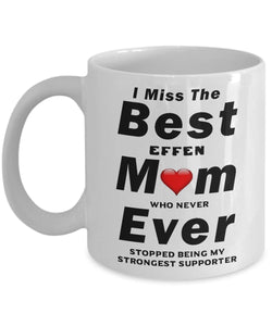 RIP I Miss The Best Mom Ever who was always my strongest supporter Coffee Mug - Great Effen Mom - - Gift 11 ounce Ceramic Coffee Mug Gearbubble
