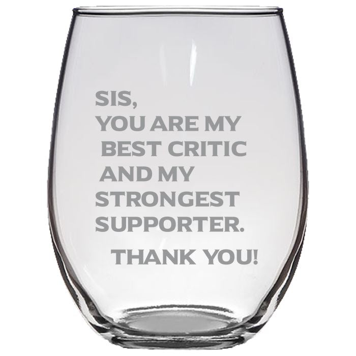 Sis, You Are My Best Critic and My Strongest Supporter -Love My Sister - Gift for Sister - 21-oz. Stemless Glass Wine Glasses Stemless Wine Glass PrintTech Default Title