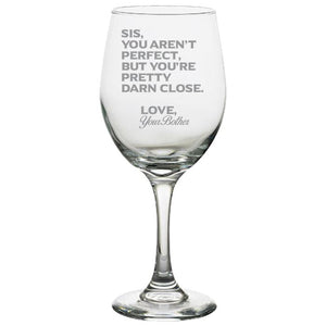 Sis You Aren't Perfect, But You're Pretty Darn Close, Love from Your Brother-Gift for Sister- Love My Sis- 20 oz. White Wine Glasses White Wine Glass PrintTech Default Title