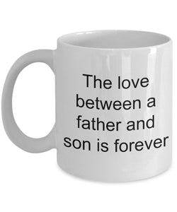 Son from Dad -The love between a father and son is forever- love my son-White Ceramic Coffee mug gift 11 ounce Coffee Mug Gearbubble