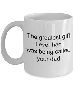 Son from Father - Greatest I've ever had was being called your Dad-Love my son- White Ceramic Coffee mug gift 11 ounce Coffee Mug Gearbubble