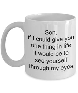 Son From Mom- If I could give one thing- see yourself through my eyes- love my son- best son- White Ceramic Coffee mug gift 11 ounce. son Coffee Mug Gearbubble